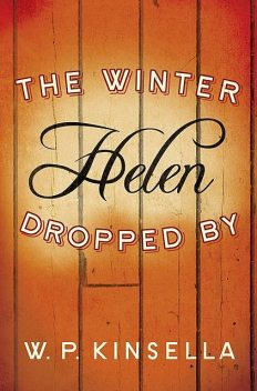 The Winter Helen Dropped By, W.P.Kinsella