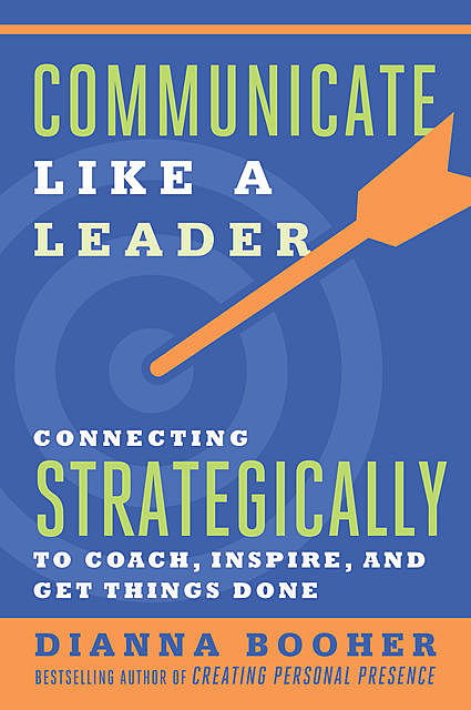 Communicate Like a Leader, Dianna Booher