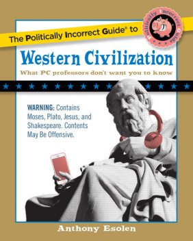 The Politically Incorrect Guide to Western Civilization, Anthony Esolen