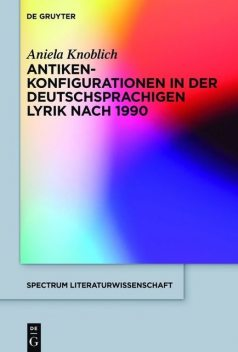 Antikenkonfigurationen in der deutschsprachigen Lyrik nach 1990, Aniela Knoblich