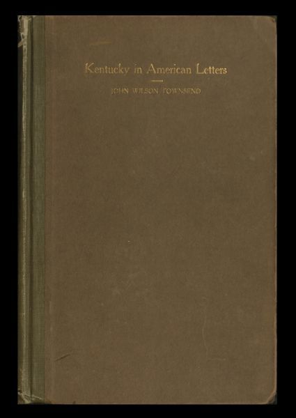 Kentucky in American Letters, 1784–1912. Vol. 2 of 2, John Townsend