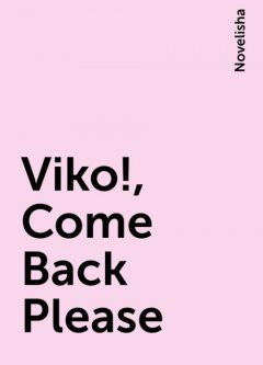 Viko!, Come Back Please, Novelisha