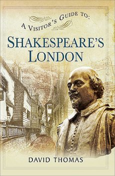 A Visitor's Guide to Shakespeare's London, David Thomas
