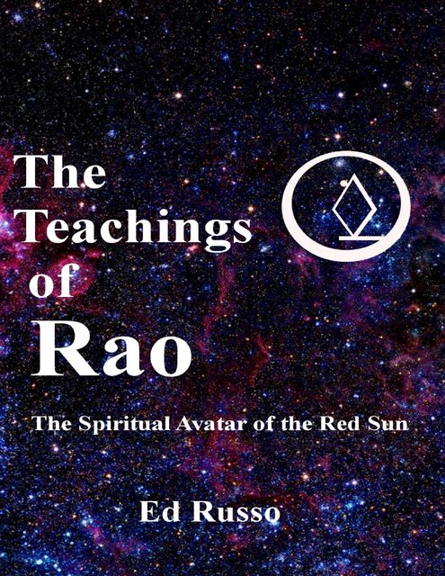 The Teachings of Rao:The Spiritual Avatar of the Red Sun, Ed Russo