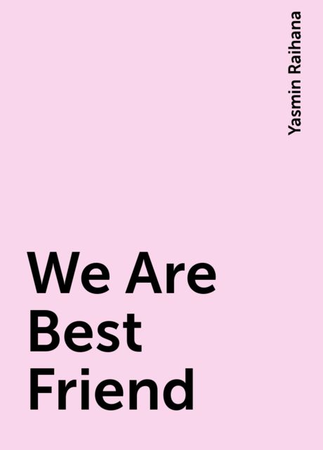 We Are Best Friend, Yasmin Raihana