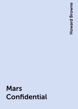 Mars Confidential, Howard Browne