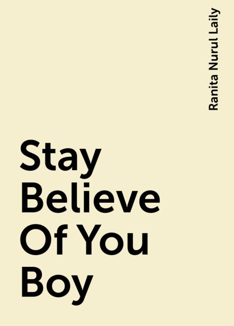 Stay Believe Of You Boy, Ranita Nurul Laily