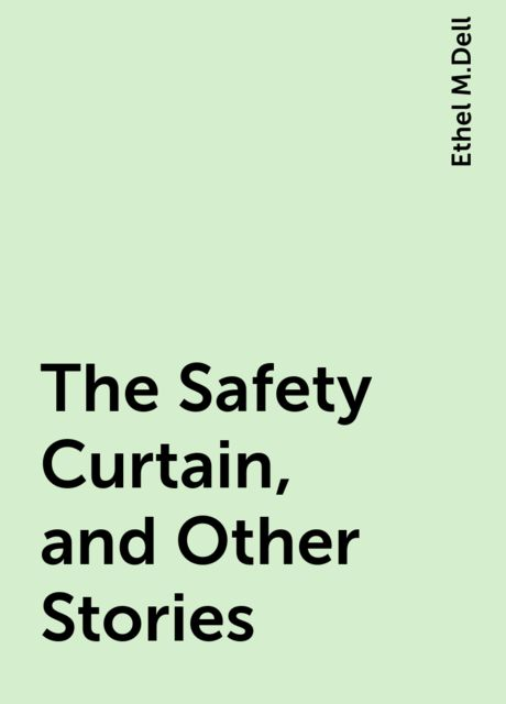 The Safety Curtain, and Other Stories, Ethel M.Dell