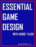 Essential Game Design With Adobe Flash, James Martin