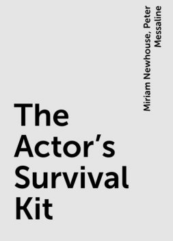 The Actor's Survival Kit, Miriam Newhouse, Peter Messaline