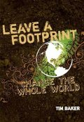 Leave a Footprint – Change The Whole World, Tim Baker