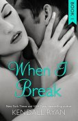 When I Break, Kendall Ryan