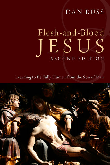 Flesh-and-Blood Jesus, Second Edition, Dan Russ