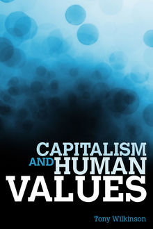 Capitalism and Human Values, Tony Wilkinson