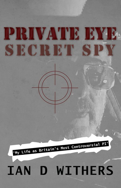 Private Eye Secret Spy, Ian D Withers