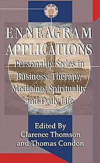 Enneagram Applications: Personality Styles in Business, Therapy, Medicine, Spirituality and Daily Life, Thomas Condon, Edited by Clarence Thomson