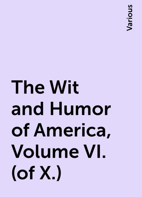 The Wit and Humor of America, Volume VI. (of X.), Various
