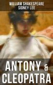 ANTONY & CLEOPATRA, William Shakespeare, Sidney Lee