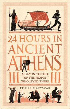 24 Hours in Ancient Athens, Philip Matyszak