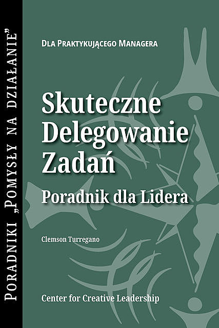 Delegating Effectively: A Leader's Guide to Getting Things Done (Polish), Clemson Turregano