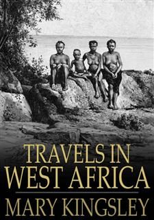 Travels in West Africa, Mary H.Kingsley