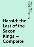 Harold : the Last of the Saxon Kings — Complete, Baron Edward Bulwer Lytton Lytton