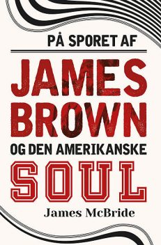 På sporet af James Brown og den amerikanske soul, James McBride