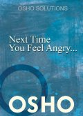 Next Time You Feel Angry, Osho