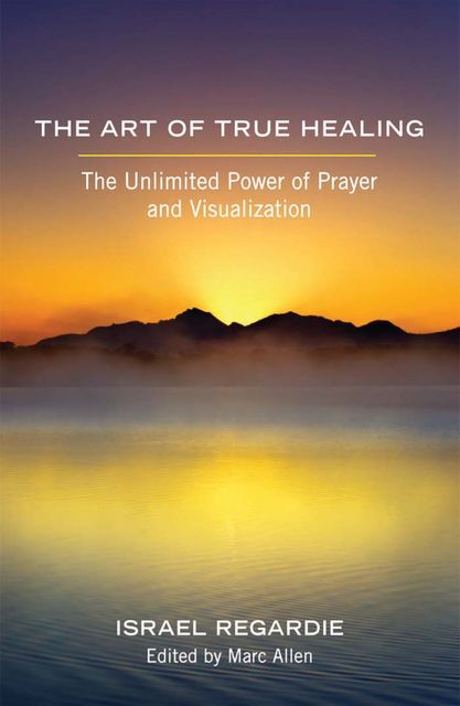 The Art of True Healing, Israel Regardie