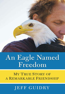 An Eagle Named Freedom, Jeff Guidry
