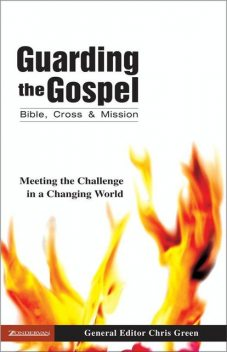 Guarding the Gospel: Bible, Cross and Mission, Chris Green