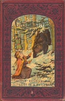 Catharine's Peril, or The Little Russian Girl Lost in a Forest / And Other Stories, M.E.Bewsher