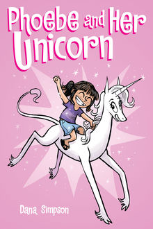 Phoebe and Her Unicorn, Dana Simpson