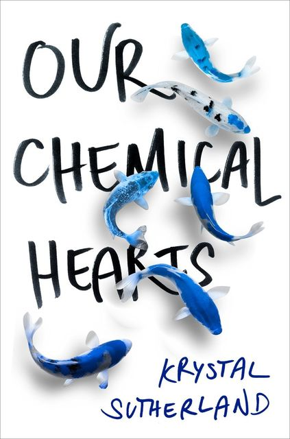 Our Chemical Hearts, Krystal Sutherland