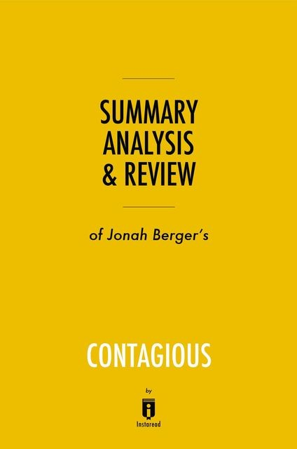 Summary, Analysis & Review of Jonah Berger's Contagious by Instaread, Instaread