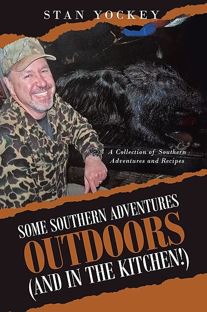 Some Southern Adventures Outdoors (and in the Kitchen!), Stan Yockey