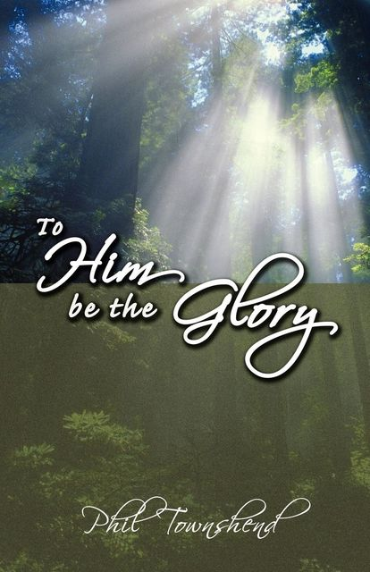 To Him Be the Glory, Phil Townshend