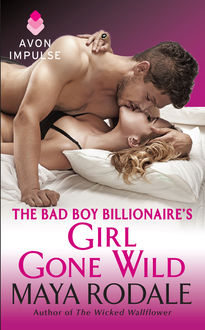 The Bad Boy Billionaire's Girl Gone Wild, Maya Rodale