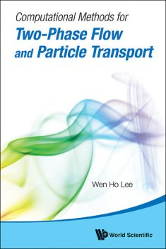 Computational Methods for Two-Phase Flow and Particle Transport, Wen Ho Lee