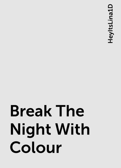 Break The Night With Colour, HeyItsLina1D