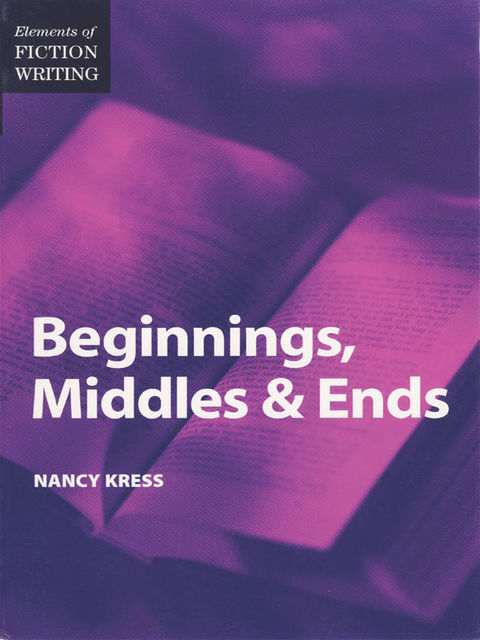 Elements of Fiction Writing – Beginnings, Middles & Ends, Nancy Kress