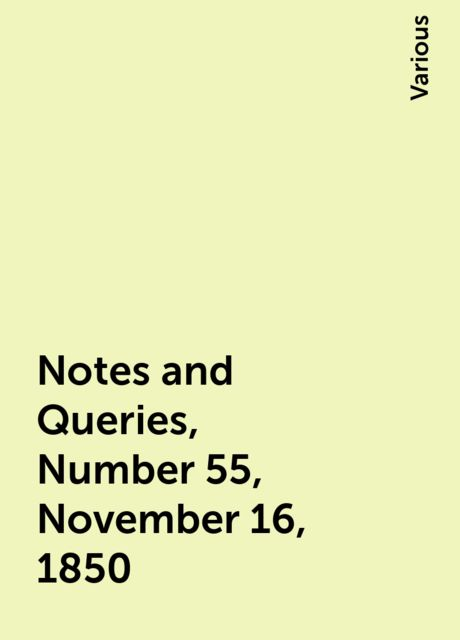Notes and Queries, Number 55, November 16, 1850, Various