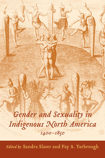 Gender and Sexuality in Indigenous North America, 1400–1850, Fay A.Yarbrough, Sandra Slater
