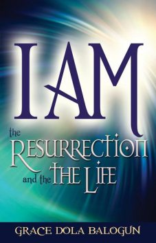 I am The Resurrection And The Life, Grace Dola Balogun