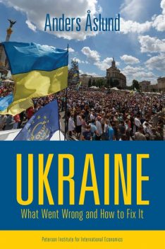 Ukraine: What Went Wrong and How to Fix It, Anders Åslund