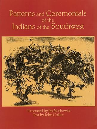 Patterns and Ceremonials of the Indians of the Southwest, John Collier, Ira Moskowitz