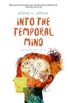 Into the Temporal Mind, Aileen S. Allsun