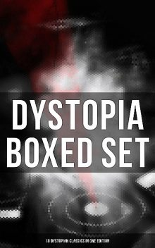 Dystopia Boxed Set: 18 Dystopian Classics in One Edition, Aldous Huxley, Herbert Wells, Yevgeny Zamyatin, Jack London, Clive Staples Lewis, Ernest Bramah, Anthony Trollope, Ignatius Donnelly, Sinclair Lewis, Francis Stevens, Owen Gregory, George Orwell, Arthur Dudley Vinton, Hugh Benson, Milo Hastings