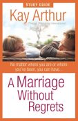 A Marriage Without Regrets Study Guide, Kay Arthur