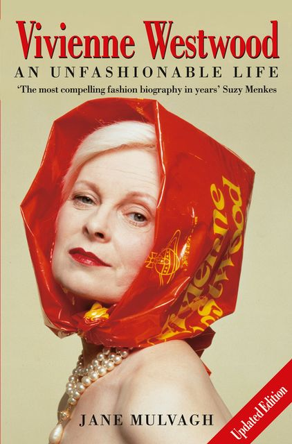 Vivienne Westwood: An Unfashionable Life, Jane Mulvagh